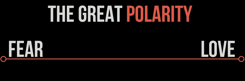 The Great Polarity – Fear and Love