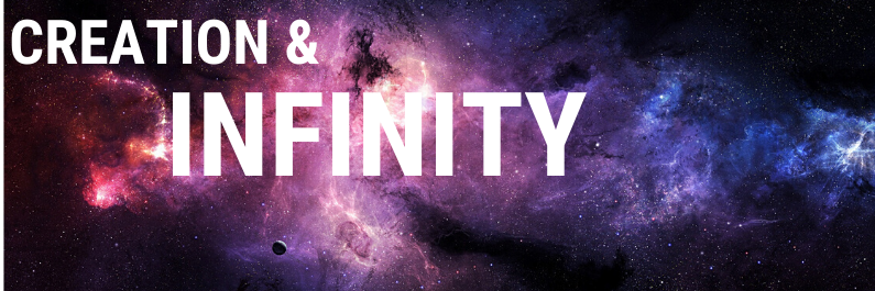 The origin of our Creation and Infinity