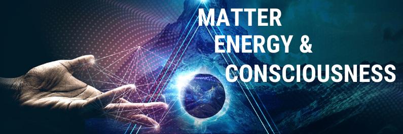 Matter, Energy & Consciousness